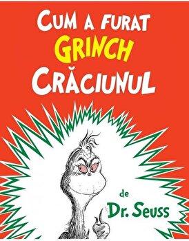 Cum a furat Grinch Craciunul /Theodor Seuss Geisel