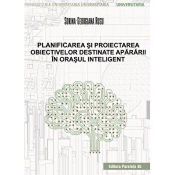 Planificarea si proiectarea obiectivelor destinate apararii in orasul inteligent/Sorina-Georgiana Rusu imagine elefant.ro 2021-2022
