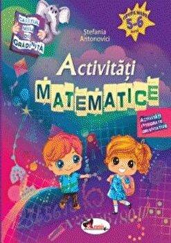 Caietul meu de gradinita - Activitati matematice, 5-6 ani/Stefania Antonovici