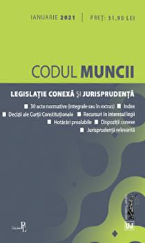 Codul Muncii. Legislatie conexa si jurisprudenta. Ianuarie 2021/*** imagine elefant.ro 2021-2022