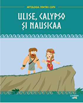 Ulise, Calypso si Nausicaa. Mitologia pentru copii/***