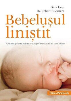 Bebelusul linistit. Cea mai eficienta metoda de a-i oferi bebelusului un somn linistit/Gary Ezzo,Dr. Robert Bucknam imagine elefant.ro 2021-2022