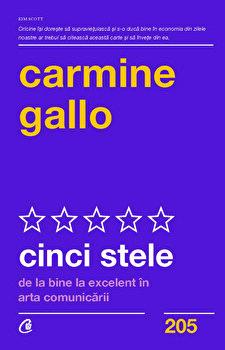 Cinci stele. De la bine la excelent in arta comunicarii/Carmine Gallo imagine elefant.ro 2021-2022