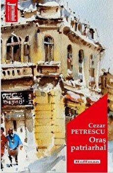 Oras patriarhal/Cezar Petrescu poza cate
