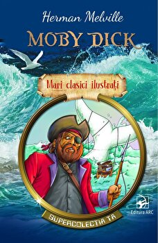Moby Dick. Mari clasici ilustrati. Supercolectia ta/Herman Melville