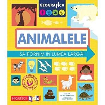 Geografica. Animalele - Sa pornim in lumea larga/Susan Martineau