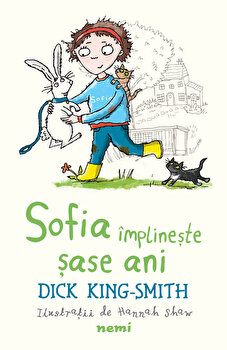 Sofia implineste sase ani/Dick King Smith poza cate