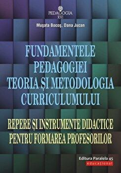 Fundamentele pedagogiei. Teoria si metodologia curriculumului. Repere si instrumente didactice pentru formarea profesorilor/Musata Dacia-Bocos imagine elefant.ro 2021-2022