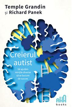 Creierul autist - Sa ajutam mintile diverse sa se bucure de succes/Temple Grandin, Richard Panek imagine