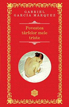 Povestea tarfelor mele triste/Gabriel Garcia Marquez imagine elefant.ro