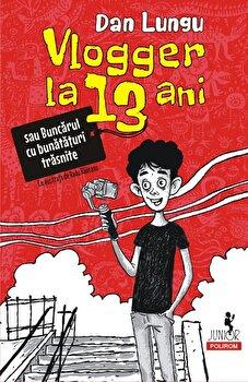 Vlogger la 13 ani/Dan Lungu