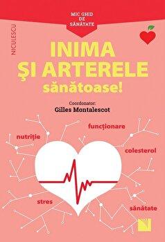 Mic ghid de sanatate - INIMA si arterele sanatoase/Gilles Montalescot