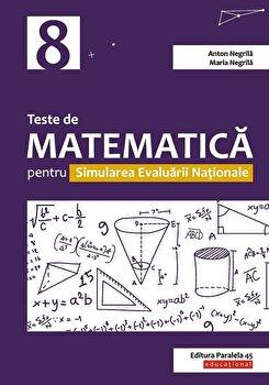 Teste de matematica pentru Simularea Evaluarii Nationale la clasa a VIII-a/Anton Negrila, Maria Negrila