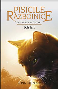 Pisicile Razboinice - Puterea celor trei. Cartea a XVIII-a: Rasarit/Erin Hunter