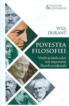 Povestea filosofiei - Vietile si ideile celor mai importanti filosofi occidentali-Will Durant imagine