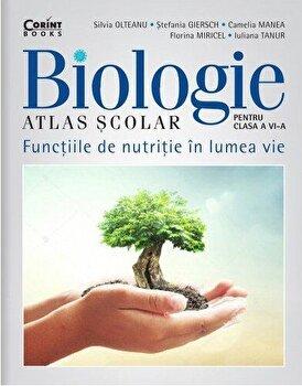Atlas scolar de biologie pentru clasa a VI-a. Functiile de nutritie in lumea vie/Silvia Olteanu, Stefania Giersch, Camelia Manea, Florina Miricel, Iuliana Tanur