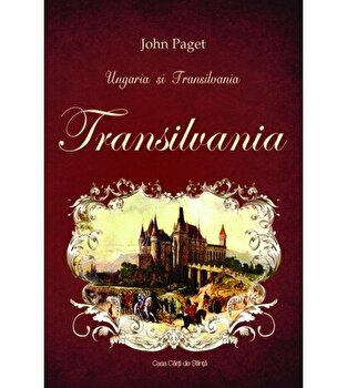 Ungaria si Transilvania. TRANSILVANIA/John Paget