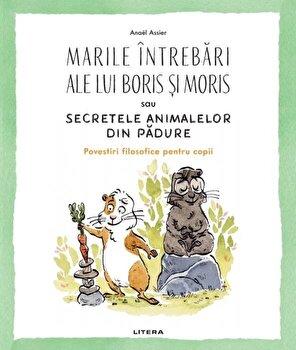 Marile intrebari ale lui Boris si Moris sau secretele animalelor din padure/Anael Assier