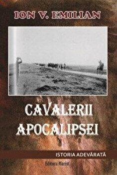 Cavalerii Apocalipsei. Istoria adevarata/Ion V. Emilian poza cate