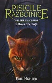 Pisicile razboinice vol.24-Sub Semnul Stelelor.Ultima speranta/Erin Hunter