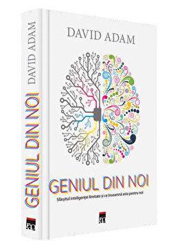 Geniul din noi. Sfarsitul inteligentei limitate si ce inseamna asta pentru noi./David Adam imagine elefant.ro 2021-2022