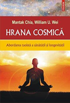 Hrana cosmica. Abordarea taoista a sanatatii si longevitatii/Mantak Chia , William U. Wei imagine elefant.ro 2021-2022