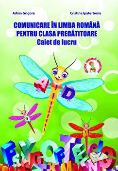 Comunicare in limba romana pentru clasa pregatitoare - caiet de lucru/Adina Grigore, Cristina Ipate-Toma poza cate