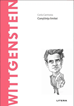 Descopera filosofia. Wittgenstein. Constiinta limitei/Carla Carmona imagine elefant.ro