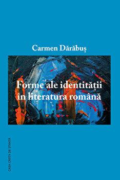 Forme ale identitatii in literatura romana/Carmen Darabus imagine