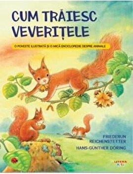 Cum traiesc veveritele. O poveste ilustrata si o mica enciclopedie despre animale/Friederun Reichenstetter