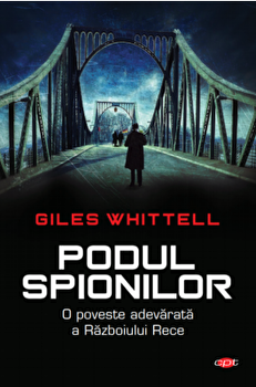 Podul spionilor/Giles Whittell imagine elefant.ro 2021-2022