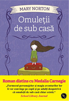Omuletii de sub casa. Roman distins cu Medalia Carnegie/Mary Norton