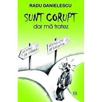 Sunt corupt, dar ma tratez/Radu Danielescu imagine