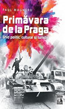 Primavara de la Praga. Ghid politic, cultural si turistic/Paul Magheru imagine