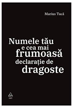 Numele tau e cea mai frumoasa declaratie de dragoste/Marius Tuca imagine