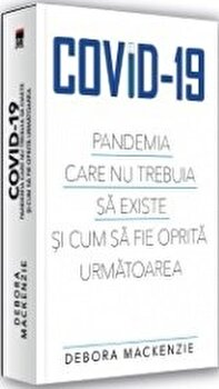 Covid-19, pandemia care nu trebuia sa existe si cum sa fie oprita urmatoarea/Debora MacKenzie imagine elefant.ro 2021-2022