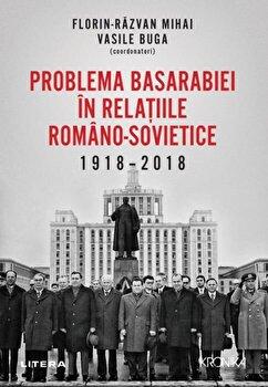 Problema Basarabiei in relatiile romano-sovietice. 1918-2018/F. R. Mihai, Vasile Buga imagine elefant.ro 2021-2022