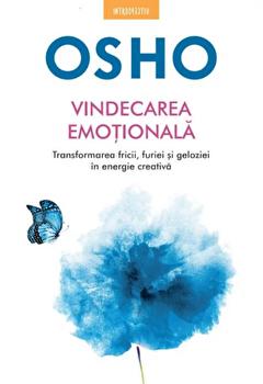 Osho. Vindecarea emotionala. Transformarea fricii, furiei si geloziei in energie creativa./Osho imagine elefant.ro