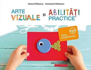 Arte vizuale si abilitati practice. Clasa pregatitoare/Iuliana Filfanescu, Constantin Filfanescu