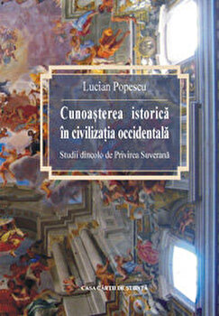 Cunoasterea istorica in civilizatia occidentala/Lucian Popescu imagine elefant.ro 2021-2022