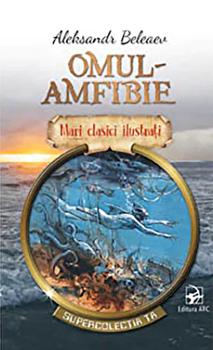Omul-amfibie. Mari clasici ilustrati/Aleksandr Beleaev