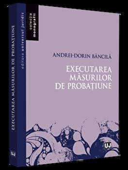 Executarea masurilor de probatiune/Andrei Dorin Bancila poza cate