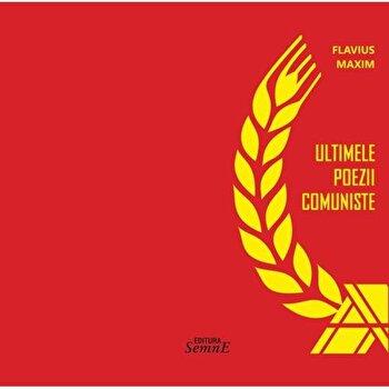 Ultimele poezii comuniste/Flavius Maxim imagine