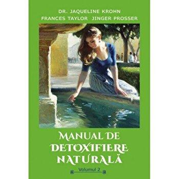 Manual de detoxifiere naturala, Vol. 2/Dr. Jaqueline Krohn, Frances Taylor, Jinger Prosser imagine elefant.ro 2021-2022