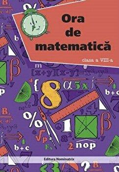 Ora de matematica. Cls. a VIII-a/Petre Nachila
