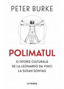 Polimatul. O istorie culturala de la Leonardo Da Vinci la Susan Sontag/Peter Burke imagine elefant.ro