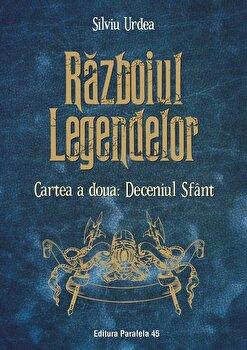 Razboiul legendelor. Cartea a doua: Deceniul Sfant/Silviu Urdea imagine