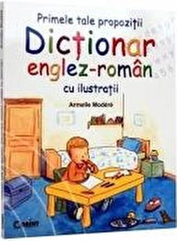 Primele tale propozitii. Dictionar englez-roman cu ilustratii/***