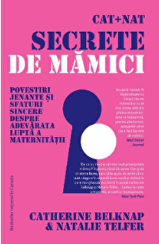 Cat+Nat secrete de mamici/Catherine Belknap, Natalie Telfer imagine elefant.ro 2021-2022