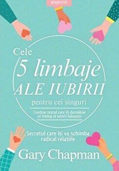 Cele cinci limbaje ale iubirii pentru cei singuri. Secretul care iti va schimba radical relatiile/Gary Chapman poza cate